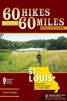 60 Hikes Within 60 Miles: St. Louis By Henry, Steve