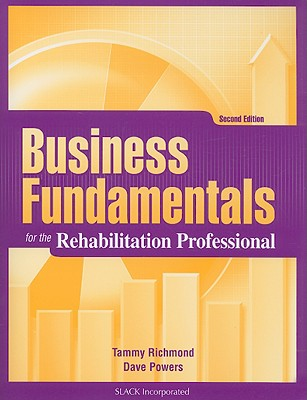 Business Fundamentals for the Rehabilitation Professional By Richmond, Tammy/ Powers, Dave